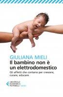 Il bambino non è un elettrodomestico - Giuliana Mieli
