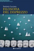 Filosofia del disprezzo - Settimio Luciano