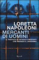 Mercanti di uomini. Il traffico di ostaggi e migranti che finanzia il jihadismo - Napoleoni Loretta