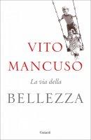La via della bellezza - Vito Mancuso