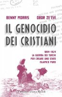 Il genocidio dei cristiani. 1894-1924 - Benny Morris, Dror Zeevi