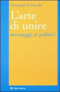 Copertina di 'L' arte di unire. Messaggi ai politici'