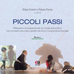 Copertina di 'Piccoli passi. Riflessioni ed esperienze di media education nei contesti educativi gestiti da Arca Cooperativa Sociale'