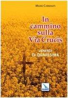 In cammino sulla Via Crucis. Venerdì di Quaresima - Carminati Mario