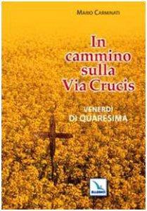 Copertina di 'In cammino sulla Via Crucis. Venerdì di Quaresima'