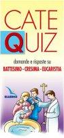 Cate Quiz. Domande e risposte su Battesimo-Cresima-Eucarestia - Davico Riccardo