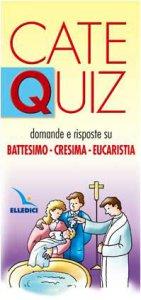 Copertina di 'Cate Quiz. Domande e risposte su Battesimo-Cresima-Eucarestia'