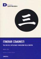 Itinerari comunisti. Tra crisi del capitalismo e involuzione della sinistra - Steri Bruno