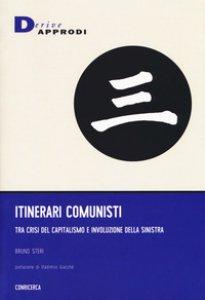 Copertina di 'Itinerari comunisti. Tra crisi del capitalismo e involuzione della sinistra'