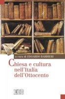 Chiesa e cultura nell'Italia dell'Ottocento - Michele Colombo, Andrea Del Ben, Alessandro Ledda