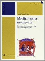 Mediterraneo medievale. Cristiani, musulmani ed eretici tra Europa e oltremare (secoli IX-XIII)