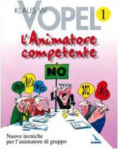 Copertina di 'Animatore competente (L'). Nuove tecniche per l'animatore di gruppo. Vol. 1'