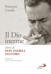 Copertina di 'Il Dio inerme. Storia di don Andrea Santoro'