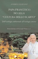 """Papa Francesco: no alla """"cultura dello scarto"""" - Mariani Andrea"""