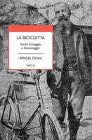 La bicicletta. Scritti di viaggio e di paesaggio - Oriani Alfredo