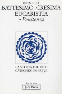 Copertina di 'Primi sacramenti: battesimo, cresima, eucaristia, penitenza. La storia e il rito. Catechesi in breve'