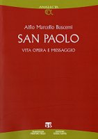 San Paolo. Vita, opera e messaggio. - Alfio Marcello Buscemi