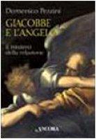 Giacobbe e l'angelo. Il mistero della relazione - Pezzini Domenico