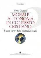Morale autonoma in contesto cristiano - Pietro Cognato