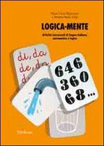 Copertina di 'Logica-mente. Attività trasversali di lingua italiana, matematica e logica'
