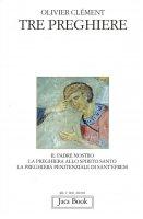 Tre preghiere. Il Padre nostro, la preghiera allo Spirito Santo, la preghiera penitenziale di sant'Efrem - Clément Olivier