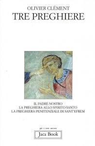 Copertina di 'Tre preghiere. Il Padre nostro, la preghiera allo Spirito Santo, la preghiera penitenziale di sant'Efrem'