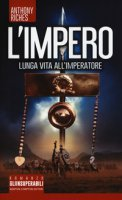 Lunga vita all'imperatore. L'impero - Riches Anthony