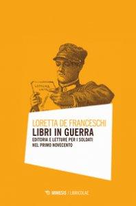 Copertina di 'Libri in guerra. Editoria e letture per i soldati nel primo Novecento'