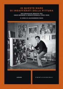 Copertina di 'In questo mare di indaffarati della pittura. Un carteggio inedito tra Enzo Brunori e Renato Birolli (1956-1959)'