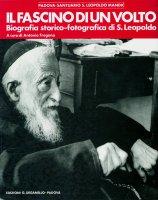 Il fascino di un volto. Biografia storico-fotografica di san Leopoldo - a cura di Antonio Fregona