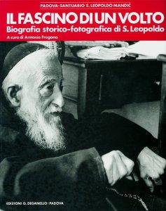 Copertina di 'Il fascino di un volto. Biografia storico-fotografica di san Leopoldo'