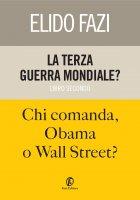 La terza guerra mondiale? Chi comanda, Obama o Wall Street? - Elido Fazi