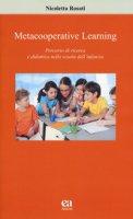 Metacooperative learning. Percorso di ricerca e didattica nella scuola dell'infanzia - Rosati Nicoletta