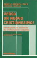 Verso un nuovo cristianesimo? Introduzione alla sociologia del cristianesimo occidentale - Hervieu L�ger Dani�le, Champion Fran�oise