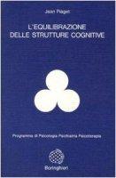 L' equilibrazione delle strutture cognitive - Piaget Jean