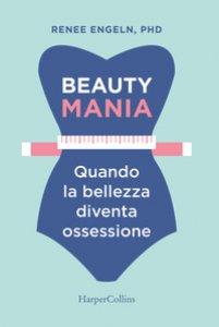 Copertina di 'Beauty mania. Quando la bellezza diventa ossessione'
