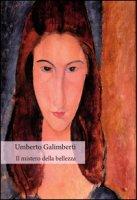 Il mistero della bellezza - Galimberti Umberto
