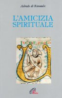 L'amicizia spirituale - Aelredo di Rievaulx