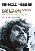 I confini dell'anima non troverai - Reinhold Messner