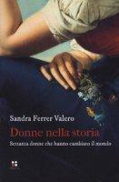 Donne nella storia. Settanta donne che hanno cambiato il mondo - Ferrer Valero Sandra