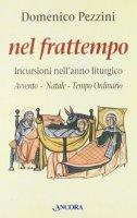 Nel frattempo. Incursioni nell'anno liturgico (Avvento, Natale, tempo ordinario) - Pezzini Domenico