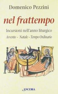 Copertina di 'Nel frattempo. Incursioni nell'anno liturgico (Avvento, Natale, tempo ordinario)'