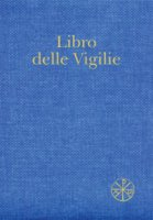 Libro delle Vigilie. Secondo il rito della Santa Chiesa di Milano - Arcidiocesi di Milano