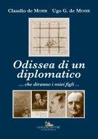 Odissea di un diplomatico ...che diranno i miei figli... - De Mohr Claudio, De Mohr Ugo G.