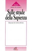 Sulle strade della Sapienza. Itinerari di lectio divina - M. Pia Giudici