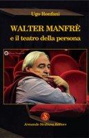 Walter Manfrè e il teatro della persona - Ronfani Ugo