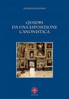 Quadri da una esposizione canonistica - Andrea Padovani