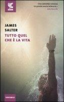 Tutto quel che è la vita - Salter James
