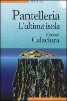 Pantelleria. L'ultima isola - Calaciura Giosuè