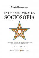 Introduzione alla sociosofia. La dottrina del «buon senso» per realizzare condizioni sociali eque e prospere e creare un Mondo Nuovo - Haussmann Mario